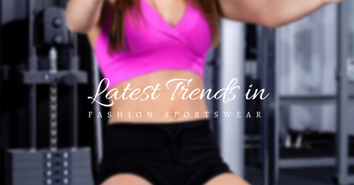 Latest Trends in Fashion Sportswear